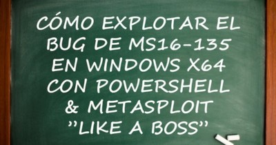 "Cómo explotar el bug de MS16-135 en Windows x64 con PowerShell & Metasploit ""Like a Boss"""