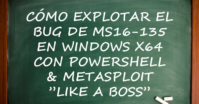 "1491993804 como explotar el bug de ms16 135 en windows x64 con powershell metasploit like a boss - Cómo explotar el bug de MS16-135 en Windows x64 con PowerShell & Metasploit ""Like a Boss"""