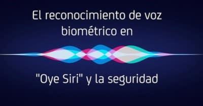 """El reconocimiento de voz biométrico en """"Oye Siri"""" y la seguridad"""
