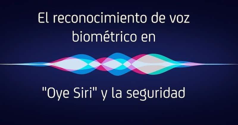 """1491994824 el reconocimiento de voz biometrico en oye siri y la seguridad - El reconocimiento de voz biométrico en """"Oye Siri"""" y la seguridad"""