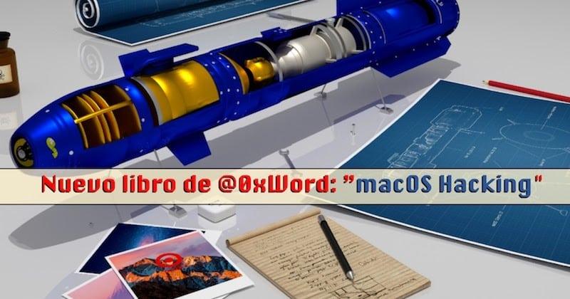 """1491994957 nuevo libro de 0xword macos hacking - Nuevo libro de @0xWord: """"macOS Hacking"""""""