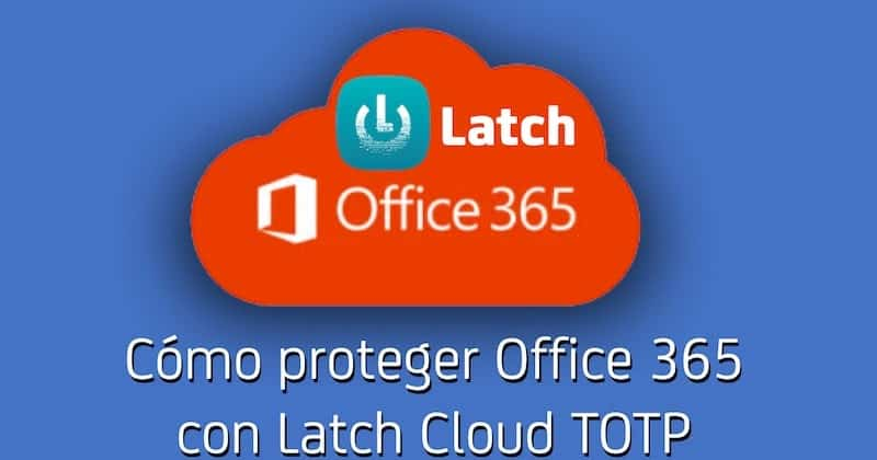 1491996974 como proteger office 365 con latch cloud totp - Cómo proteger Office 365 con Latch Cloud TOTP