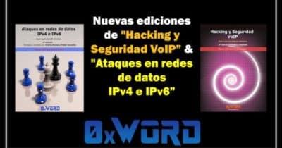 """Nuevas ediciones en @0xWord de """"Hacking y Seguridad VoIP"""" & """"Ataques en redes de datos IPv4 & IPv6"""" #hacking"""