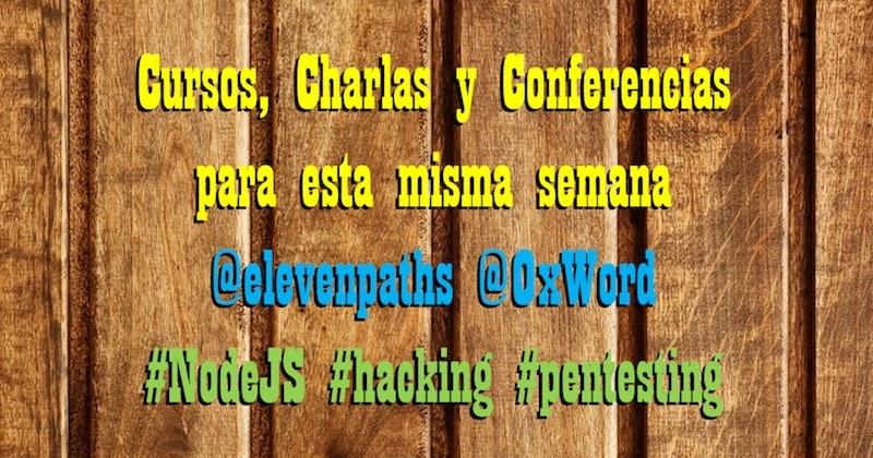 1492008082 cursos charlas y conferencias para esta misma semana elevenpaths 0xword nodejs hacking pentesting - Cursos, Charlas y Conferencias para esta misma semana @elevenpaths @0xWord #NodeJS #hacking #pentesting