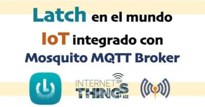 Latch en el mundo IoT integrado con Mosquito MQTT Broker #Mosquito #Latch #IoT @elevenpaths