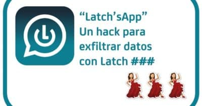 Latch'sApp: Un hack para exfiltrar datos con Latch @elevenpaths #latch #hacking #dataexfiltration
