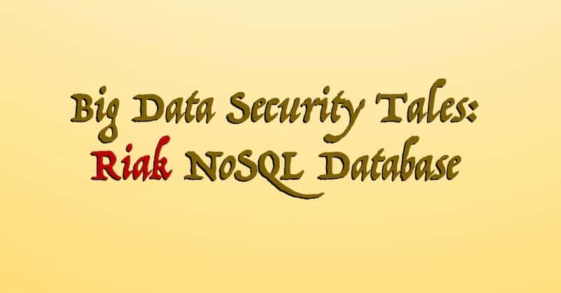 1492010297 big data security tales riak nosql database bigdata - Big Data Security Tales: Riak NoSQL Database #BigData