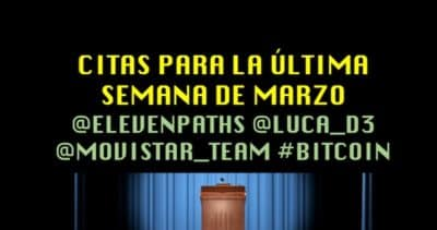 Citas para la última semana de Marzo @elevenpaths @luca_d3 @movistar_team #BitCoin