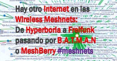Hay otro Internet en las Wireless Meshnets: De Hyperboria a Freifunk pasando por B.A.T.M.A.N. o MeshBerry