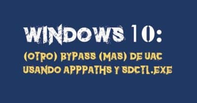 Windows 10: (Otro) Bypass (más) de UAC usando AppPaths y sdctl.exe #Windows10 #Hacking #pentesting