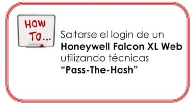How To: Saltarse el login de un Honeywell Falcon XL Web utilizando técnicas Pass-The-Hash