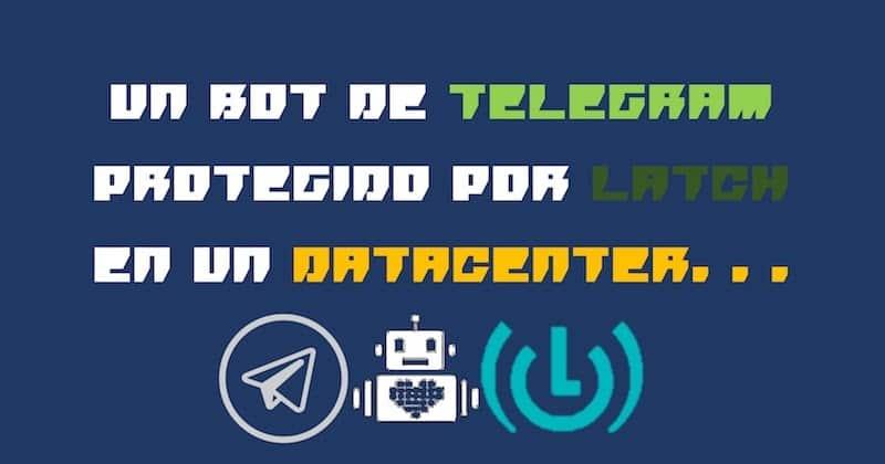 1492209098 un bot de telegram protegido con latch en un datacenter - Un bot de Telegram protegido con Latch en un Datacenter
