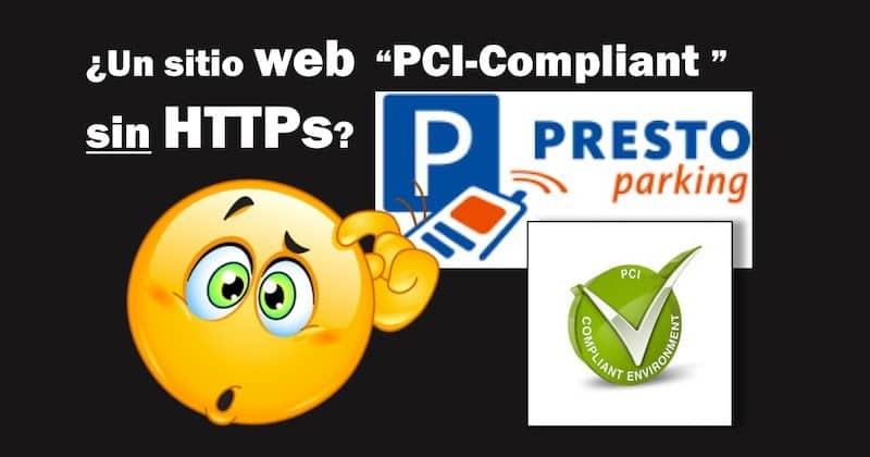 1492382857 presto parking un sitio web pci compliant sin https pci pcicompliant https - Presto Parking: ¿Un sitio web PCI-Compliant sin HTTPs? #PCI #PCICompliant #HTTPs