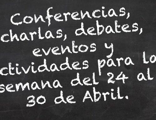 Conferencias, charlas, debates, eventos y actividades para la semana del 24 al 30 de Abril