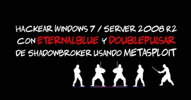 Hackear Windows 7 & 2008 R2 con Eternalblue y Doublepulsar de #ShadowBroker usando #Metasploit