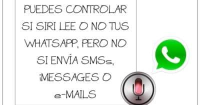 Puedes controlar si Siri lee o no tus WhatsApp, pero no si envía SMS, iMessages o e-mails