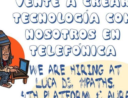 Vente a crear tecnología con nosotros en Telefónica: We are hiring at LUCA D3, 11Paths, 4th Platform & AURA