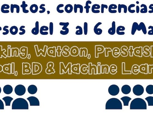 Eventos, conferencias y cursos del 3 al 6 de Mayo: Drupal, Watson, Hacking, Prestashop, BD & Machine Learning