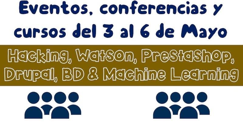1493512363 eventos conferencias y cursos del 3 al 6 de mayo drupal watson hacking prestashop bd machine learning - Eventos, conferencias y cursos del 3 al 6 de Mayo: Drupal, Watson, Hacking, Prestashop, BD & Machine Learning