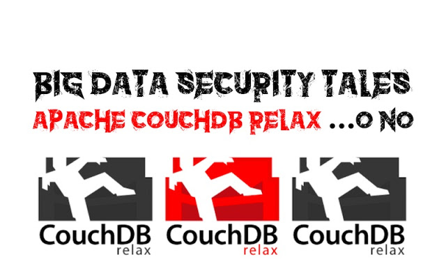 Big Data Security Tales: Apache CouchDB Relax.... o no. - 2017 - 2018