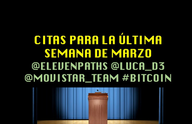 Citas para la última semana de Marzo @elevenpaths @luca_d3 @movistar_team #BitCoin LUCA, Eventos, ElevenPaths, DirtyTooth, Cursos, Bitcoins, big data