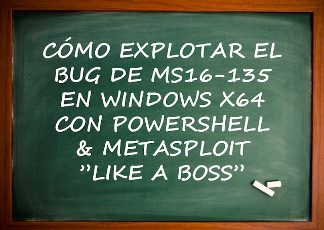 "como explotar el bug de ms16 135 en windows x64 con powershell metasploit like a boss - Cómo explotar el bug de MS16-135 en Windows x64 con PowerShell & Metasploit ""Like a Boss"""