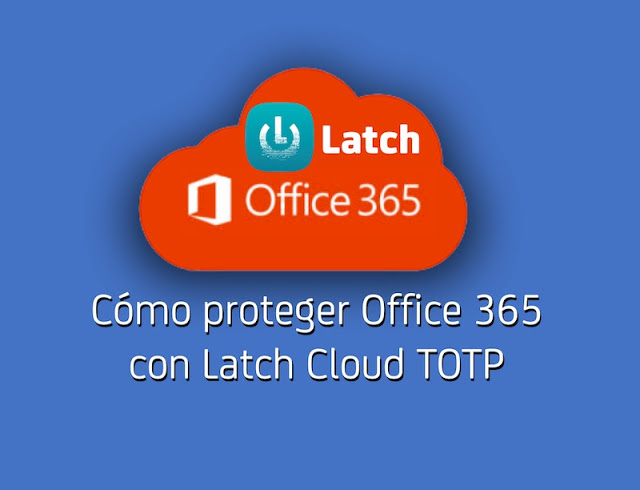 como proteger office 365 con latch cloud totp - Cómo proteger Office 365 con Latch Cloud TOTP
