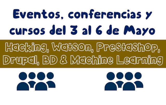 eventos conferencias y cursos del 3 al 6 de mayo drupal watson hacking prestashop bd machine learning - Eventos, conferencias y cursos del 3 al 6 de Mayo: Drupal, Watson, Hacking, Prestashop, BD & Machine Learning