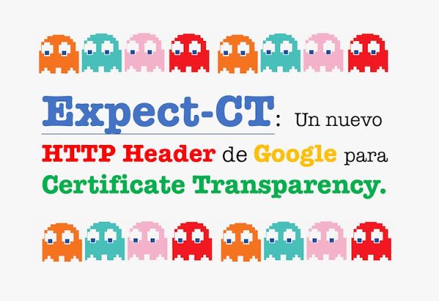 expect ct un nuevo http header de google para certificate transparency - Expect-CT: Un nuevo HTTP Header de Google para Certificate Transparency