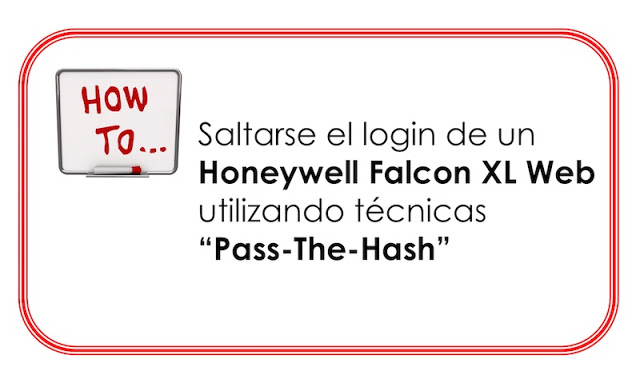 How To: Saltarse el login de un Honeywell Falcon XL Web utilizando técnicas Pass-The-Hash scada, pentesting, Hacking, auditoría