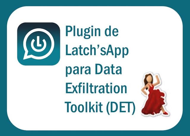 Plugin de Latch'sApp para DataExfiltration Toolkit (DET) Python, pentesting, Latch, fuga de datos, esteganografía, ElevenPaths