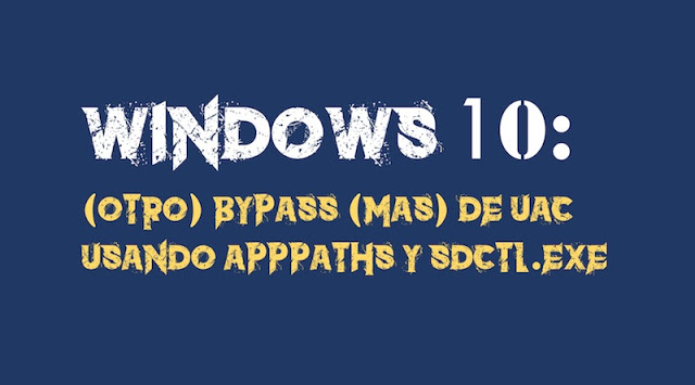 Windows 10: (Otro) Bypass (más) de UAC usando AppPaths y sdctl.exe #Windows10 #Hacking #pentesting Windows 10, UAC, PowerShell, pentesting, Hacking