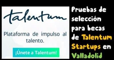 Pruebas de selección para becas de Talentum Starutps en Valladolid