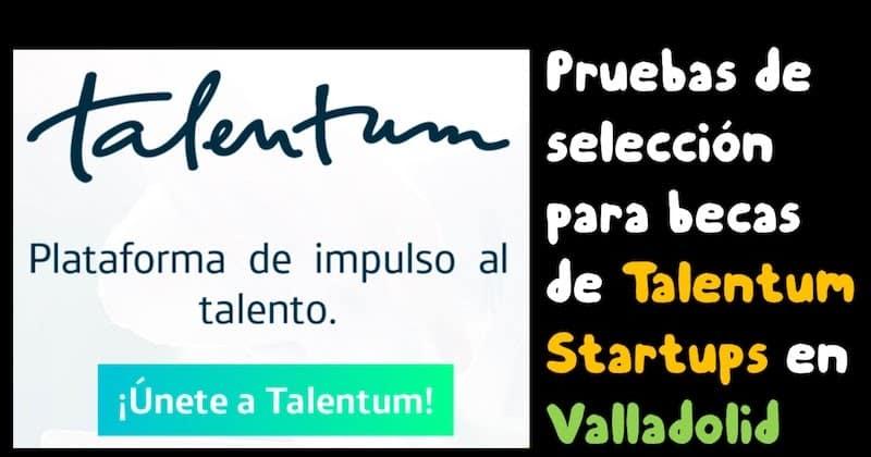 1493685831 pruebas de seleccion para becas de talentum starutps en valladolid - Pruebas de selección para becas de Talentum Starutps en Valladolid