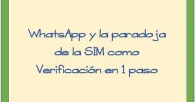 WhatsApp y la paradoja de la SIM como Verificación en 1 paso