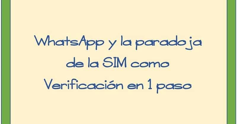 1493772935 whatsapp y la paradoja de la sim como verificacion en 1 paso - WhatsApp y la paradoja de la SIM como Verificación en 1 paso