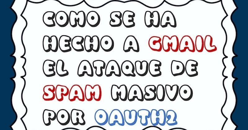 1493946236 como se ha hecho a gmail el ataque de spam masivo por oauth2 - Cómo se ha hecho a Gmail el ataque de Spam masivo por OAuth2