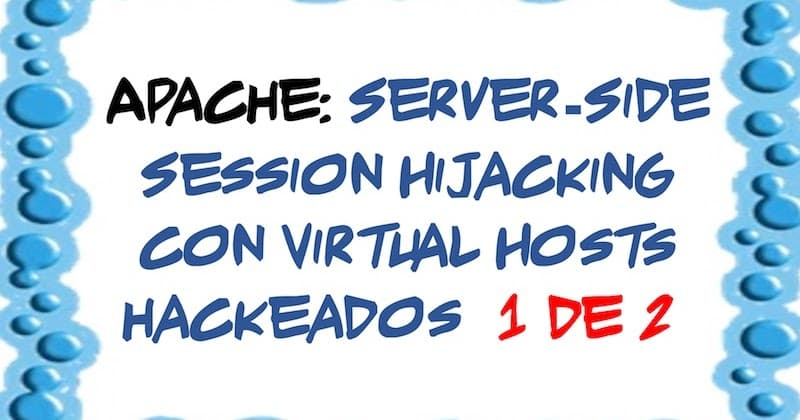 1494032870 apache server side session hijacking con virtual hosts hackeados 1 de 2 - Apache: Server-Side Session Hijacking con Virtual Hosts hackeados (1 de 2)