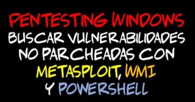 Pentesting Windows: Buscar vulnerabilidades no parcheadas con Metasploit, WMI y Powershell #Hacking