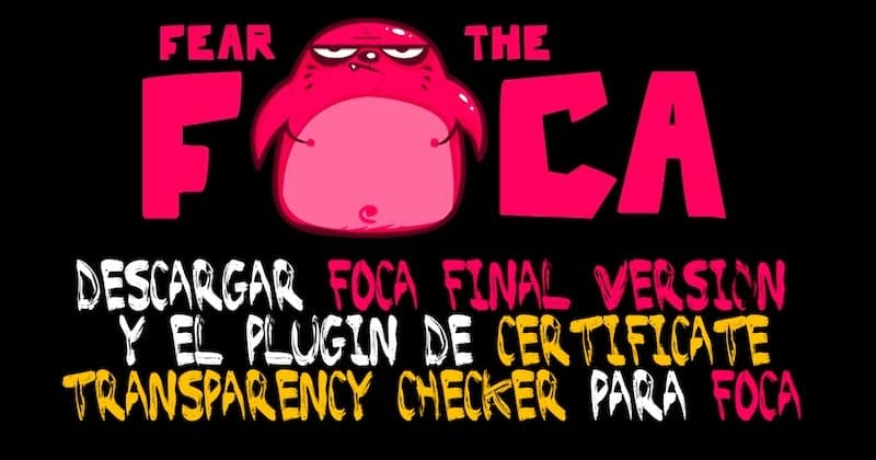 1494466794 fear the foca descargar foca y el plugin de certificate transparency checker para foca - Fear the FOCA: Descargar FOCA y el plugin de Certificate Transparency Checker para FOCA