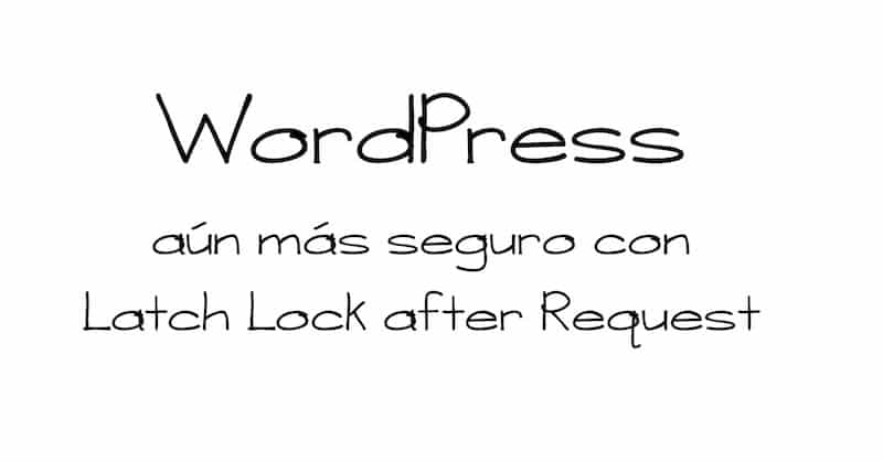 1494596768 wordpress aun mas seguro con latch lock after request wordpress latch - WordPress aún más seguro con Latch Lock After Request #WordPress #Latch