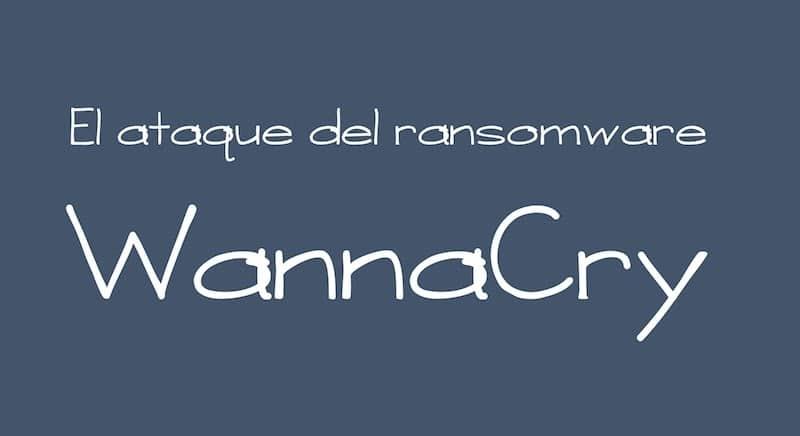 1494640093 el ataque del ransomware wannacry - El ataque del ransomware #WannaCry