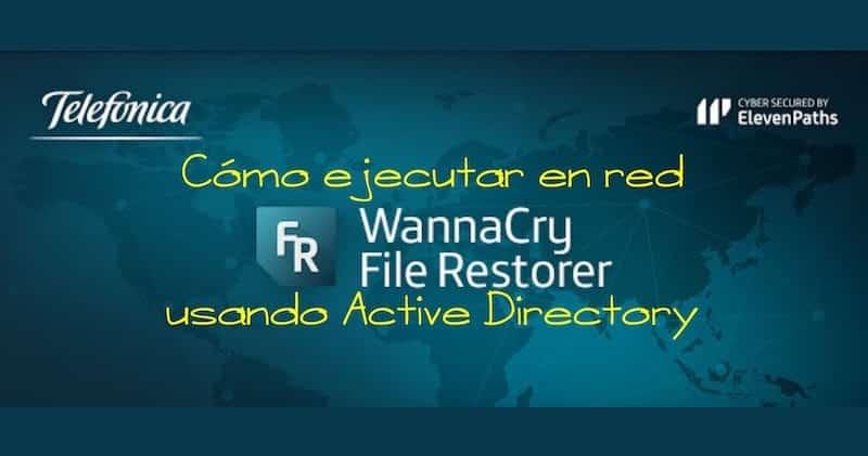 1495615553 como ejecutar en red telefonica wannacry file restorer usando active directory - Cómo ejecutar en red Telefónica WannaCry File Restorer usando Active Directory