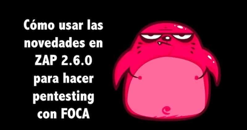 1496005861 como usar las novedades en zap 2 6 0 para hacer pentesting con foca de elevenpaths - Cómo usar las novedades en ZAP 2.6.0 para hacer pentesting con FOCA de @elevenpaths