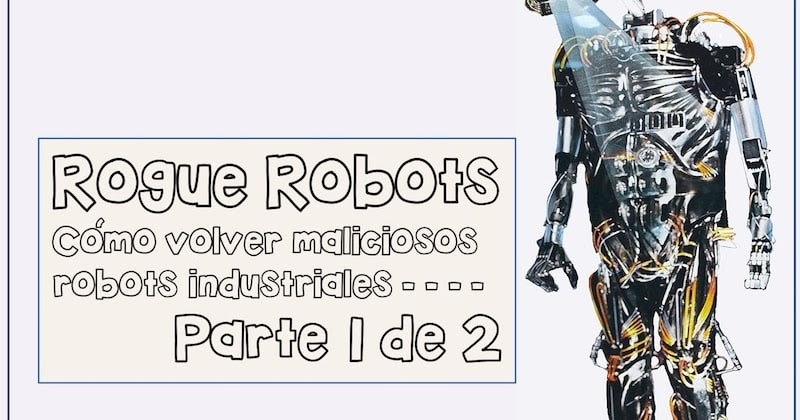 1496179366 rogue robots como volver maliciosos robots industriales parte 1 de 2 - Rogue Robots: Cómo volver maliciosos robots industriales (Parte 1 de 2)