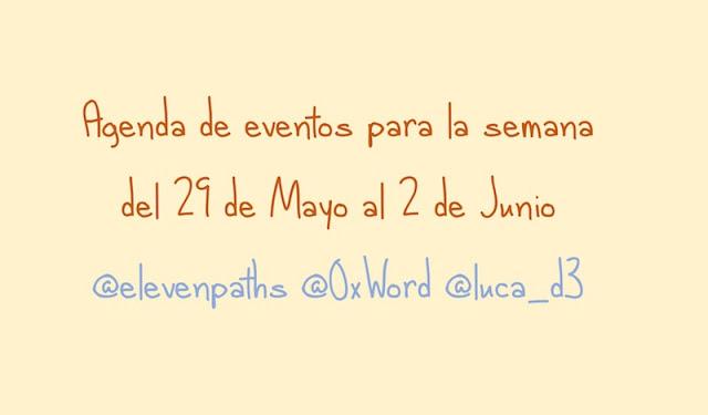 agenda de eventos para la semana del 29 de mayo al 2 de junio elevenpaths 0xword luca d3 - Agenda de eventos para la semana del 29 de Mayo al 2 de Junio @elevenpaths @0xWord @luca_d3