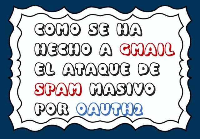 Cómo se ha hecho a Gmail el ataque de Spam masivo por OAuth2 spear phishing, Spam, Privacidad, Phishing, Office365, Office 365, Oauth2, Malware, Hacking, Google, Gmail, e-mail