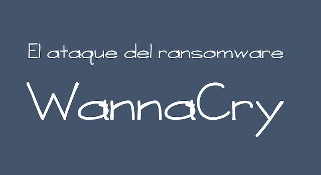 el ataque del ransomware wannacry - El ataque del ransomware #WannaCry