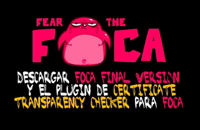 fear the foca descargar foca y el plugin de certificate transparency checker para foca - Fear the FOCA: Descargar FOCA y el plugin de Certificate Transparency Checker para FOCA