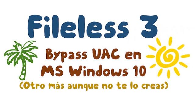 fileless 3 bypass uac en windows 10 otro mas aunque parezca increible - Fileless 3: Bypass UAC en Windows 10 (Otro más, aunque parezca increíble)